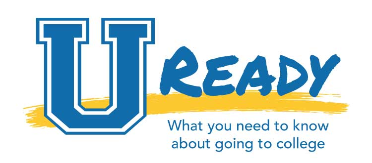 U Ready - What you need to know about going to college.